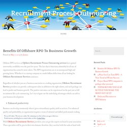 Benefits Of Offshore RPO To Business Growth – Recruitment Process Outsourcing