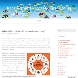 What is Recruitment Process Outsourcing? – Recruitment Process Outsourcing