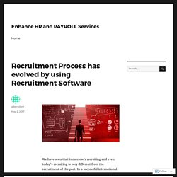 Recruitment Process has evolved by using Recruitment Software – Enhance HR and PAYROLL Services