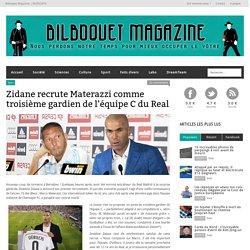 Zidane recrute Materazzi comme troisième gardien de l'équipe C du Real