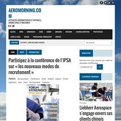 Participez à la conférence de l'IPSA sur « les nouveaux modes de recrutement » - AeroMorning.com