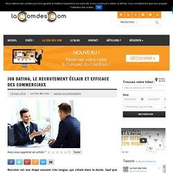 Job dating : le recrutement efficace des commerciaux