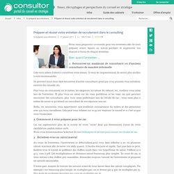 Préparer et réussir votre entretien de recrutement dans le consulting