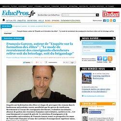 """François Garçon, auteur de """"Enquête sur la formation des élites"""" : """"Le mode de recrutement des enseignants-chercheurs relève soit du bricolage, soit du brigandage"""""""