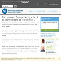Recrutement- Entreprises : que faut-il penser des tests de recrutement ?