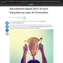Recrutement digital 2017: 30 tech françaises aucœurde l'innovation