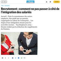Recrutement : comment ne pas passer à côté de l'intégration des salariés