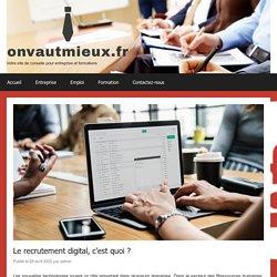 Le recrutement digital, c'est quoi ? – Onvautmieux.fr