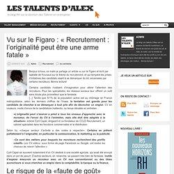 """Vu sur le Figaro : """"Recrutement : l'originalité peut être une arme fatale"""""""