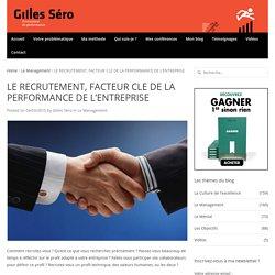 LE RECRUTEMENT, FACTEUR CLE DE LA PERFORMANCE DE L'ENTREPRISE - Gilles Séro