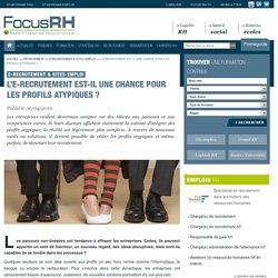 L'e-recrutement est-il une chance pour les profils atypiques ? - E-recrutement & Sites emploi - Focus RH