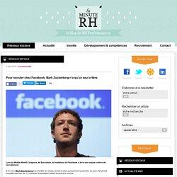 La Minute RH - Pour recruter chez Facebook, Mark Zuckerberg n'a qu'un seul critère