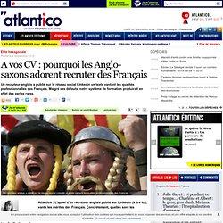 A vos CV : pourquoi les Anglo-saxons adorent recruter des Français