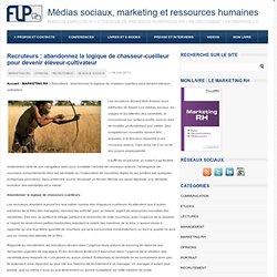 Recruteurs : devenez éléveurs-cultivateursMédias sociaux, marketing et ressources humaines