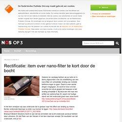 Rectificatie: item over nano-filter te kort door de bocht - NOS op 3