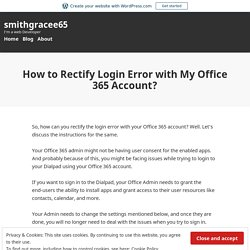 How to Rectify Login Error with My Office 365 Account? – smithgracee65