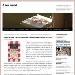 Je vous aime : recueil de lettres d'amours des auteurs français