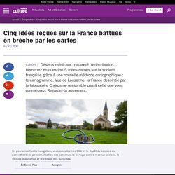 Cinq idées reçues sur la France battues en brèche par les cartes