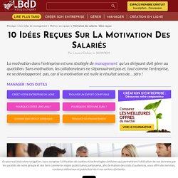 10 idées reçues sur la motivation des salariés