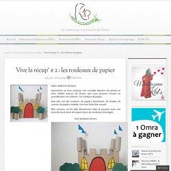 Vive la récup' # 2 : les rouleaux de papier - M.M Blog – Materner avec un grand Aime