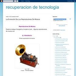 recuperacion de tecnologia: La Evolución De Los Reproductores De Música