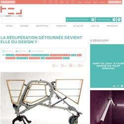 Blog Esprit Design La récupération détournée devient elle du Design ?