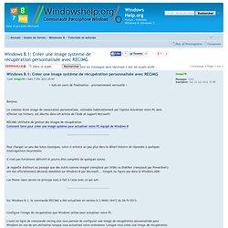Windows 8.1: Créer une image système de récupération personnalisée avec RECIMG : Tutoriels et astuces