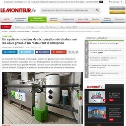 Un système novateur de récupération de chaleur sur les eaux grises d'un restaurant d'entreprise - Innovation chantiers
