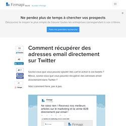 Comment récupérer des adresses email directement sur Twitter