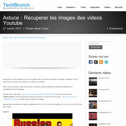 Astuce : Recuperer les images des videos Youtube | TechBrunch