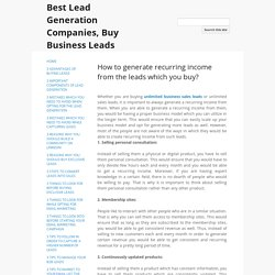 How to generate recurring income from the leads which you buy? - Best Lead Generation Companies, Buy Business Leads