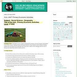Uso de Recursos Educativos Abiertos para AICLE: CLIL UNIT: Primary Economic Activities