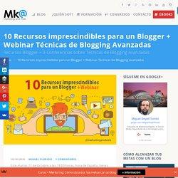 10 Recursos imprescindibles del Blogger + Webinar Técnicas Blogging