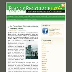France Recyclage News » Blog Archive » La France laisse filer deux navires de Seafrance à Alang.