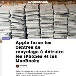 Apple force les centres de recyclage à détruire les iPhones et les MacBooks - Motherboard