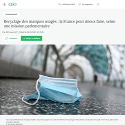 28 jan. 2021 Recyclage des masques usagés : la France peut mieux faire, selon une mission parlementaire - Geo.fr