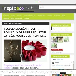 Recyclage créatif des rouleaux de papier toilette! 23 idées + tutoriel vidéo