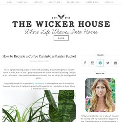How to Recycle a Coffee Can into a Planter Bucket - The Wicker House