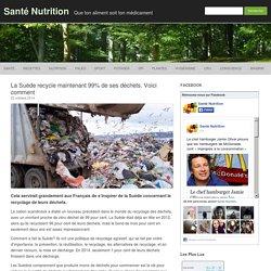La Suède recycle maintenant 99% de ses déchets. Voici comment - Santé Nutrition