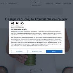 Design recyclé, le travail du verre par Lucirmás - Blog Esprit Design