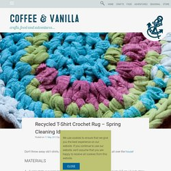 Recycled T-Shirt Crochet Rug - Spring Cleaning Idea » Coffee & Vanilla