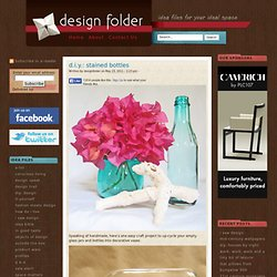 diy: stained recycled bottles | Design Folder: Your Online Design and Decorating Resource