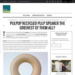 Pulpop Recycled Pulp Speaker The Greenest Of Them All?