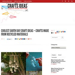 Coolest Earth Day Craft Ideas – Crafts Made from Recycled Materials « Cans « Crafts With