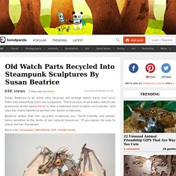 Old Watch Parts Recycled Into Steampunk Sculptures By Susan Beatrice