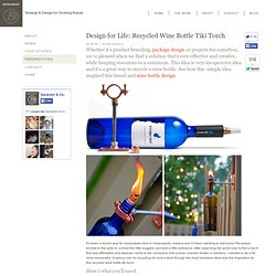 Indianapolis Design Firm | Design for Life - Recycled Wine Bottle Torch | Effective and Highly Creative Design Using Minimal Resources