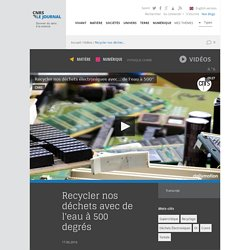 Recycler nos déchets avec de l'eau à 500 degrés