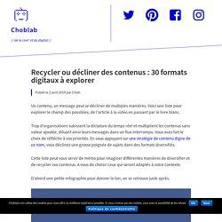 Recycler ou décliner des contenus : 30 formats digitaux à explorer