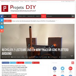 Recycler 2 lecteurs DVD en Mini Traceur (CNC Plotter) Arduino - Projets DIY