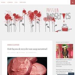 Huit façons de recycler son sang menstruel – Passion Menstrues